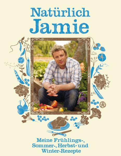 Natürlich Jamie - Meine Frühlings-, Sommer-, Herbst- und Winterrezepte - Jamie Oliver