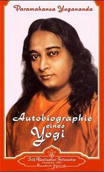 Autobiographie eines Yogi: Das Lebenszeugnis des großen indischen Meisters, der zum Mittler zwischen westlicher und östl