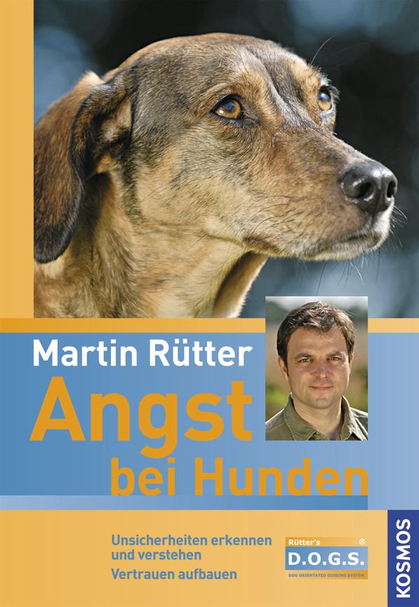 Angst bei Hunden: Unsicherheiten erkennen und verstehen, Vertrauen aufbauen - Martin Rütter