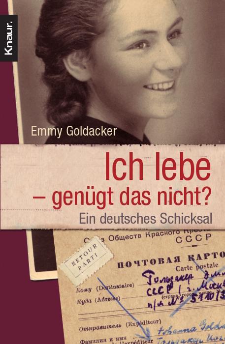 Ich lebe - genügt das nicht?: Ein deutsches Schicksal - Emmy Goldacker