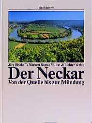 Der Neckar. Eine Bildreise. Von der Quelle bis zur Mündung - Jörg Bischoff