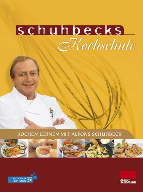 Schuhbecks Kochschule: Kochen lernen mit Alfons Schuhbeck - Alfons Schuhbeck