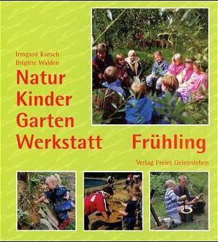 Natur-Kinder-Garten-Werkstatt, Frühling: Vom Wi...