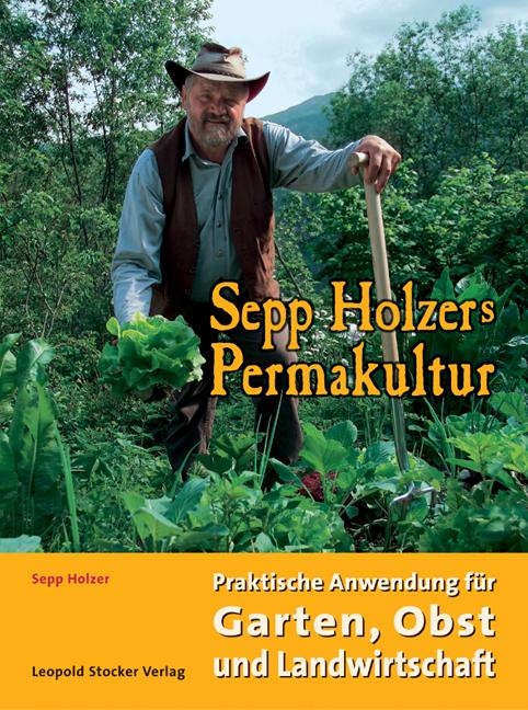 Sepp Holzers Permakultur: Praktische Anwendung ...