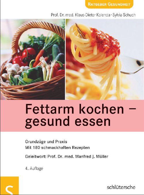 Fettarm kochen - gesund essen. Grundzüge und Pr...