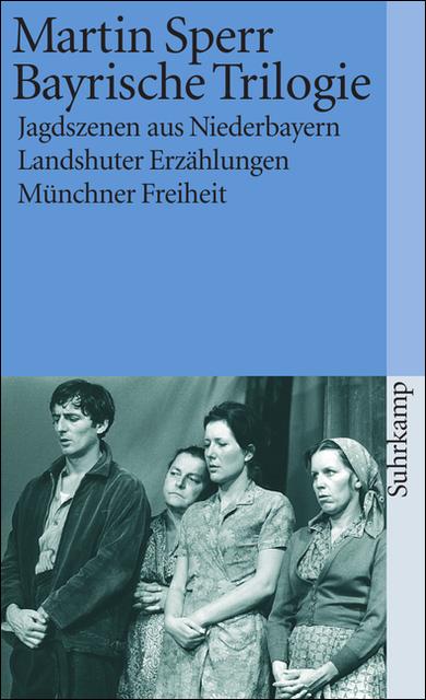 Bayrische Trilogie - Jagdszenen aus Niederbayern / Landshuter Erzählungen / Münchner Freiheit - Martin Sperr