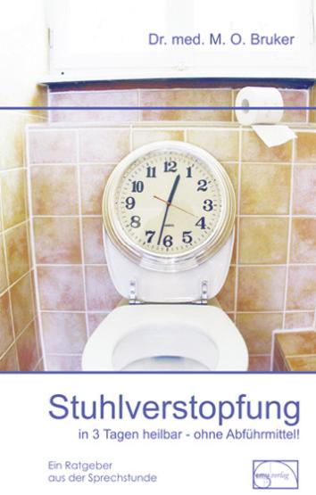 Stuhlverstopfung in 3 Tagen heilbar, ohne Abführmittel - Max Otto Bruker [Gebundene Ausgabe, 26. Auflage 2013]