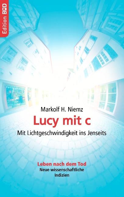 Lucy mit c: Mit Lichtgeschwindigkeit ins Jenseits - Markolf H. Niemz
