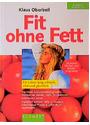 Fit ohne Fett. Ein Leben lang schlank, vital und glücklich - Klaus Oberbeil