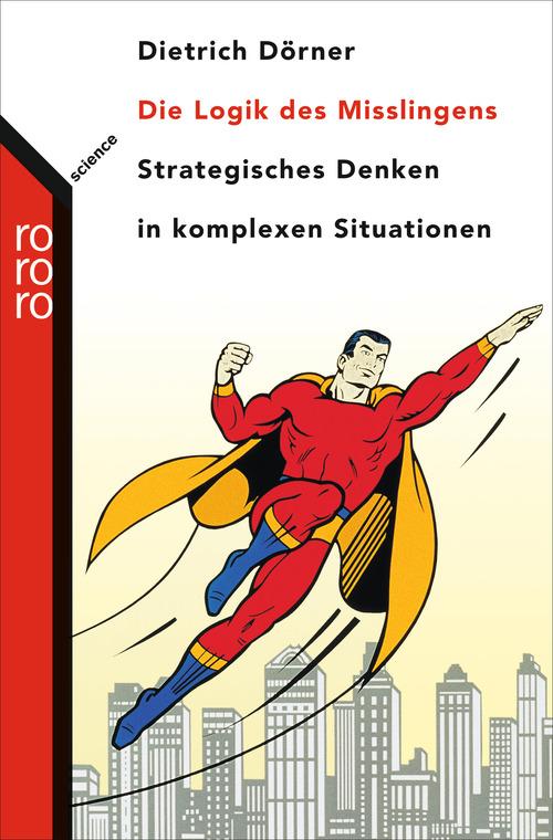 Die Logik des Mißlingens: Strategisches Denken in komplexen Situationen - Dietrich Dörner