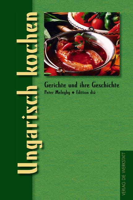 Ungarisch kochen. Gerichte und ihre Geschichte ...
