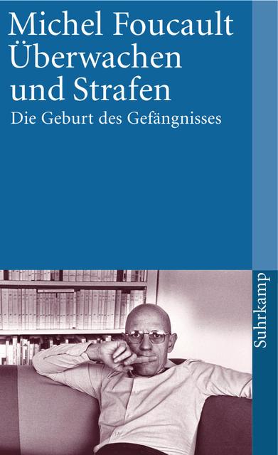 Überwachen und Strafen: Die Geburt des Gefängnisses - Michel Foucault, [13. Auflage]