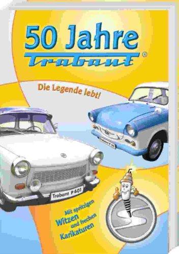 50 Jahre Trabant. Die Legende lebt! Mit spritzi...