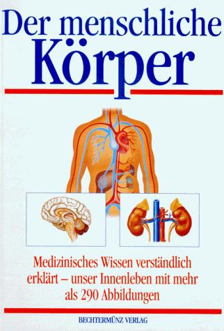 Der menschliche Körper. Medizinisches Wissen ve...