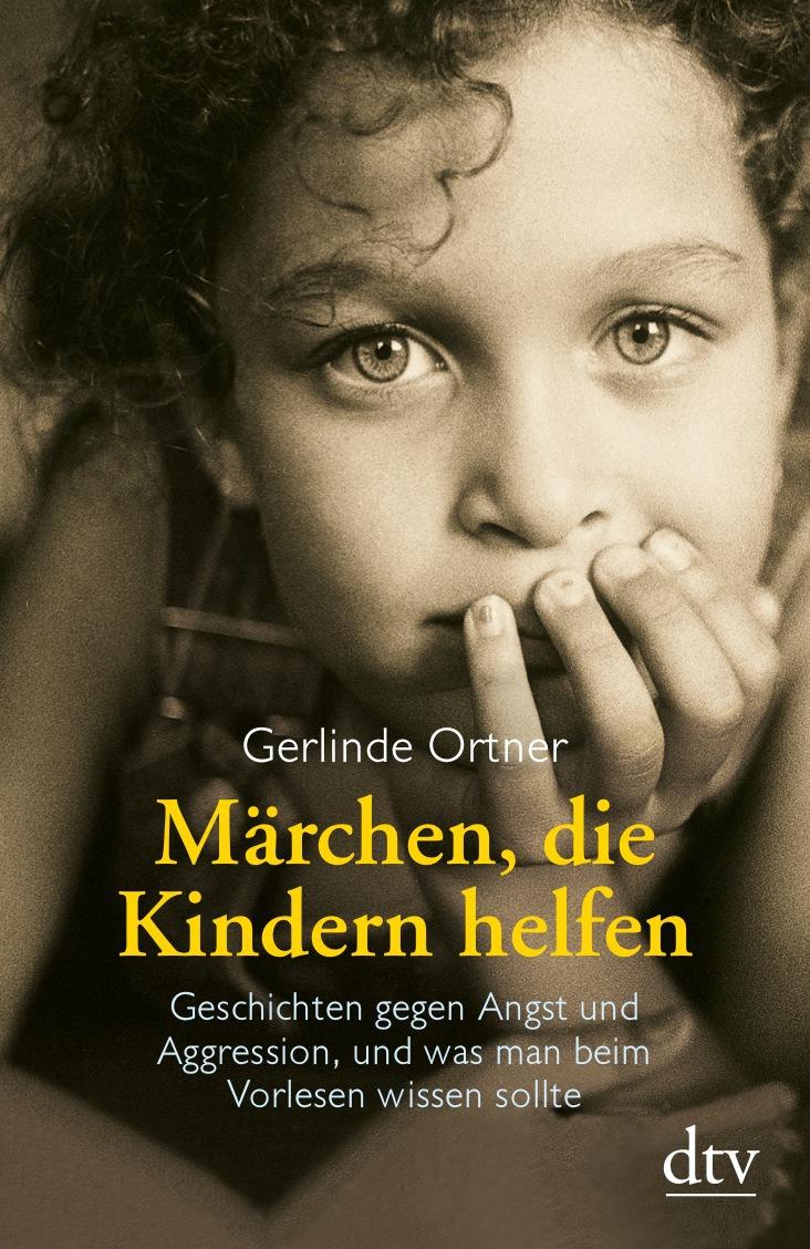 Märchen, die Kindern helfen: Geschichten gegen Angst und Aggression, und was man beim Vorlesen wissen sollte - Gerlinde