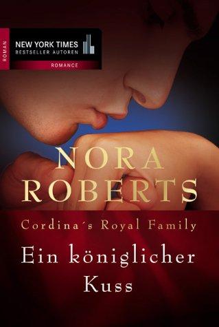 Ein königlicher Kuss. Cordina´s Royal Family. - Nora Roberts