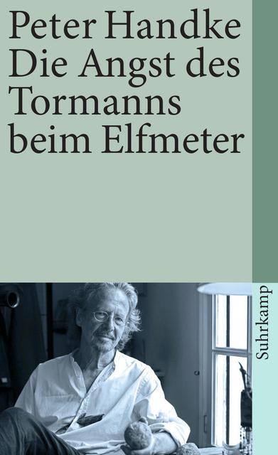 Die Angst des Tormanns beim Elfmeter - Peter Handke