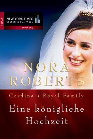 Cordina´s Royal Family. Eine königliche Hochzeit. - Nora Roberts