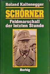 Schörner: Feldmarschall der letzten Stunde - Roland Kaltenegger