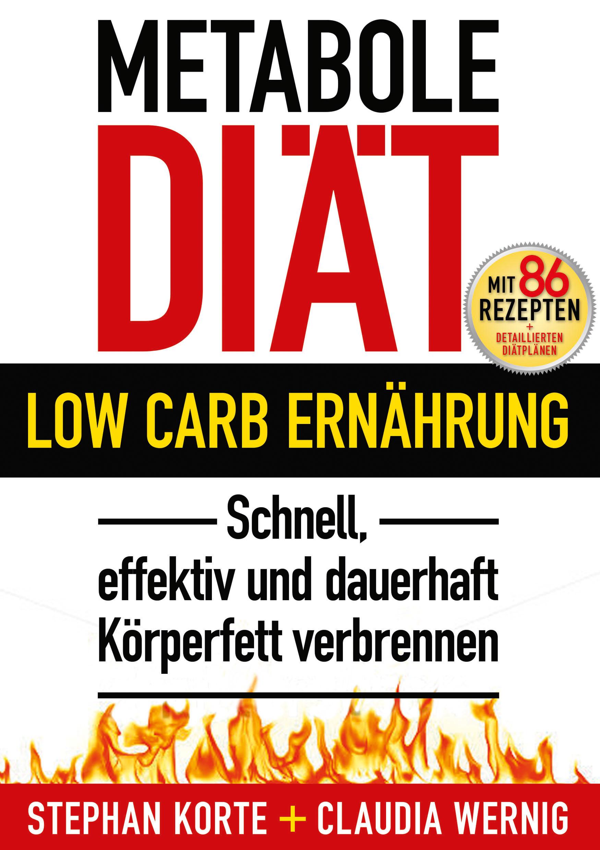 Die Metabole Diät: Low Carb Ernährung - Effektiv und schnell Körperfett verbrennen! - Claudia Wernig