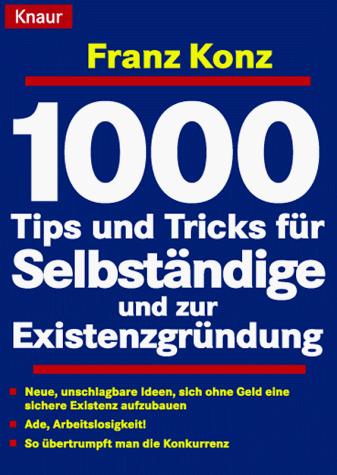 1000 Tips und Tricks für Selbständige und zur E...