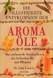 Die illustrierte Enzyklopädie der Aromaöle. Das...