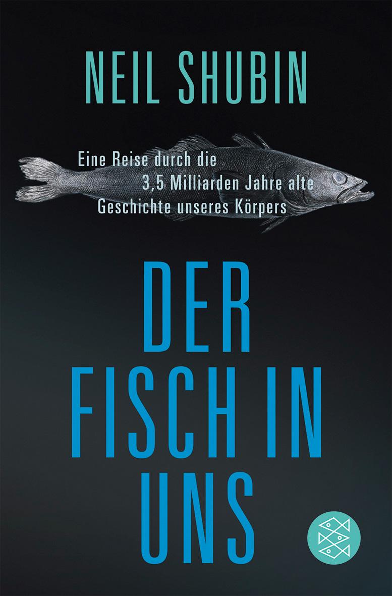 Der Fisch in uns: Eine Reise durch die 3,5 Milliarden Jahre alte Geschichte unseres Körpers - Neil Shubin