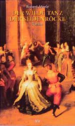 Der wilde Tanz der Seidenröcke - Robert Merle