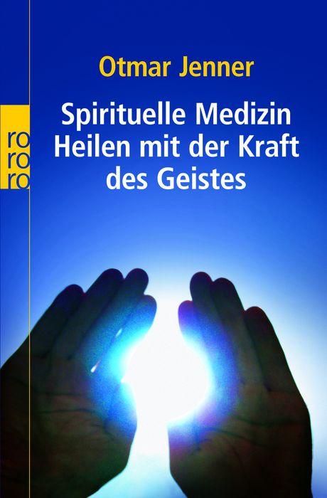 Spirituelle Medizin: Heilen mit der Kraft des Geistes - Otmar Jenner