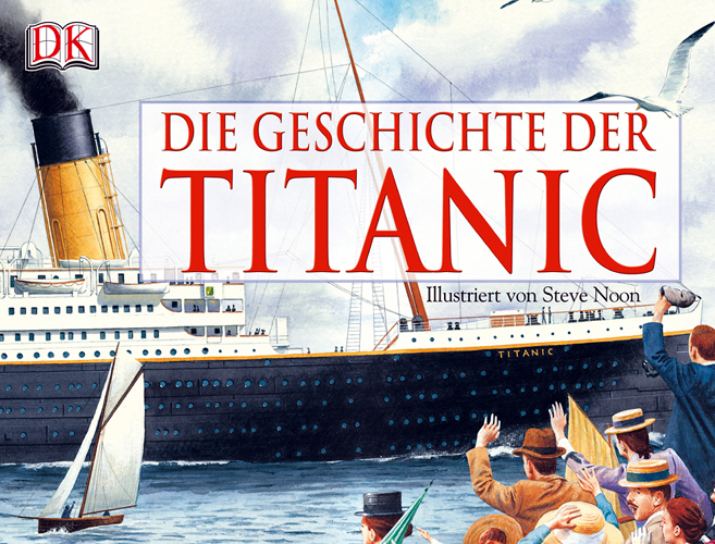 Die Geschichte der Titanic - Steve Noon