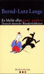 Es bleibt alles ganz anders: Deutsch-deutsche Wunderlichkeiten - Bernd-Lutz Lange
