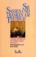 Sie saßen und tranken am Teetisch. Anfänge und Blütezeit der Berliner Salons 1789 - 1871. - Rolf Strube