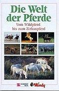 Die Welt der Pferde. Vom Wildpferd bis zum Zirk...
