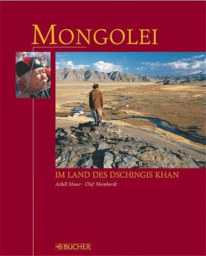 Mongolei: Im Land des Dschingis Khan - Achill M...