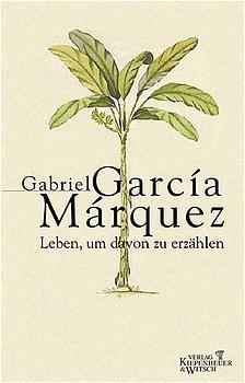 Leben, um davon zu erzählen - Gabriel Garcia Marquez