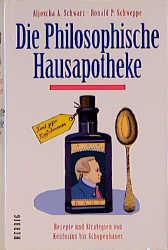 Die philosophische Hausapotheke. Rezepte und Strategien von Konfuzius bis Schopenhauer - Aljoscha A. Schwarz