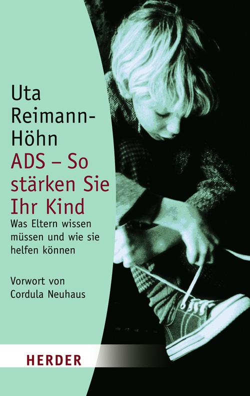 ADS - So stärken Sie Ihr Kind: Was Eltern wissen müssen und wie sie helfen können - Uta Reimann- Höhn