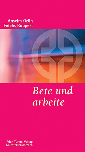 Bete und arbeite: Eine christliche Lebensregel ...