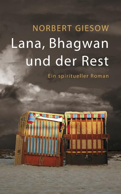 Lana, Bhagwan und der Rest - Ein spiritueller Roman - Norbert Giesow