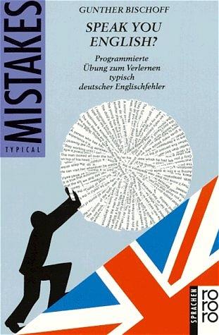 Speak you English: Programmierte Übung zum Verlernen typisch deutschen Englischfehler. Typical Mistakes. (sprachen) - Gunther Bischoff