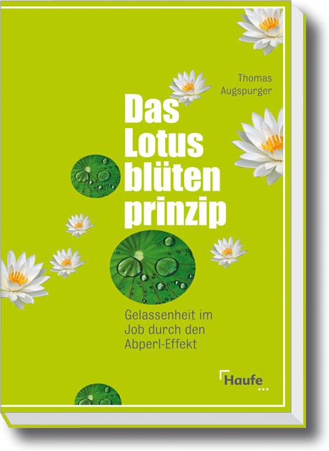 Das Lotusblütenprinzip: Gelassenheit im Job dur...