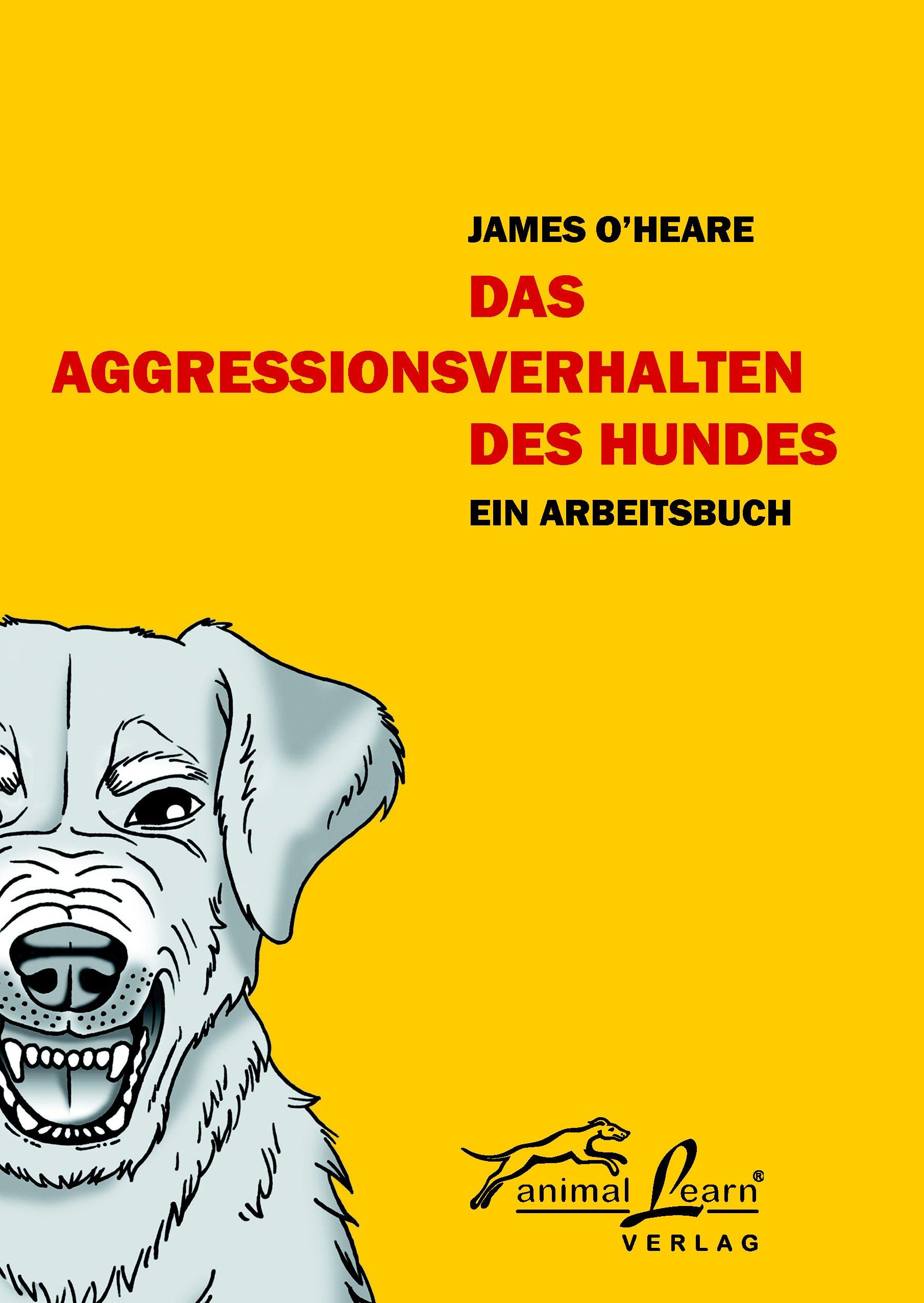 Das Aggressionsverhalten des Hundes: Ein Arbeitsbuch - James O´Heare