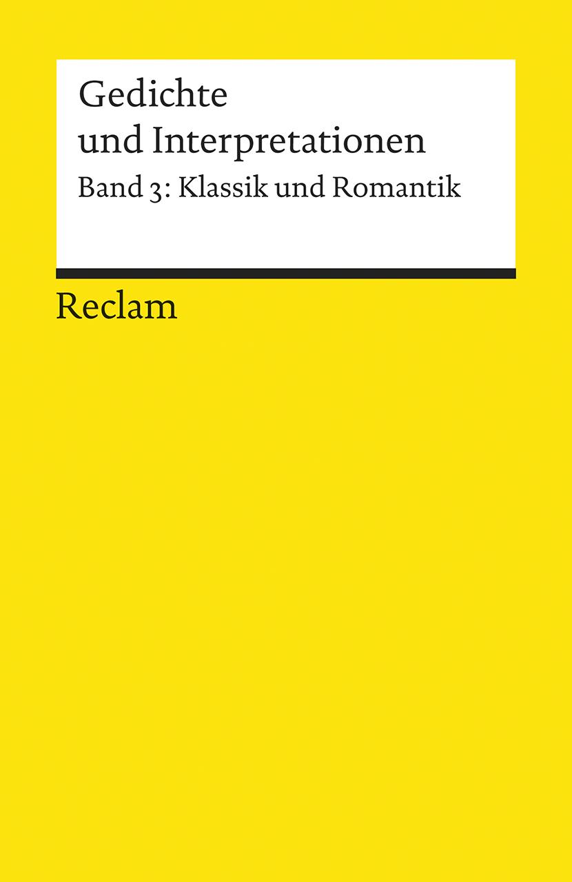Gedichte und Interpretationen - Band 3: Klassik und Romantik