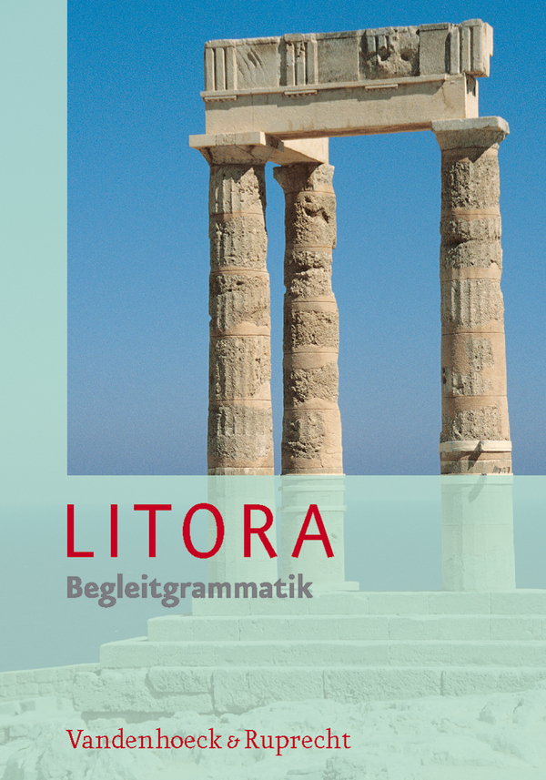 Litora. Lehrgang für den spät beginnenden Lateinunterricht: Litora: Litora. Begleitgrammatik. Lehrgang für den spät begi