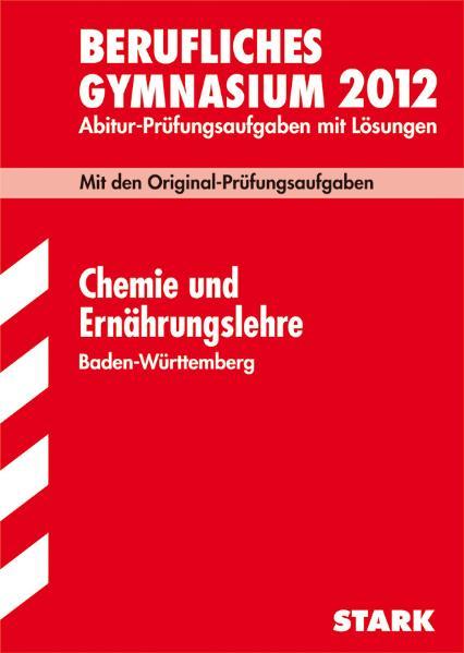 Abitur-Prüfungsaufgaben Berufliche Gymnasien Baden-Württemberg. Mit Lösungen: Abiturprüfung Berufliches Gymnasium Baden-Württemberg Chemie/Ernährungslehre, 2001-2009 - Pia Königer-Armbruster