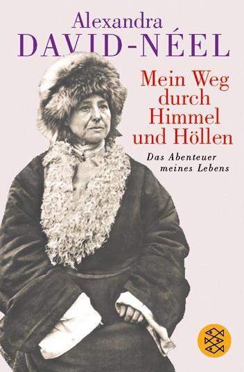 Mein Weg durch Himmel und Höllen: Das Abenteuer meines Lebens - Alexandra David-Neel