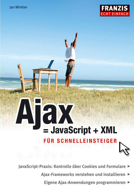 Ajax = JavaScript + XML: Für Schnelleinsteiger ...
