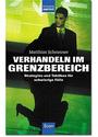 Verhandeln im Grenzbereich: Strategien und Taktiken für schwierige Fälle - Matthias Schranner