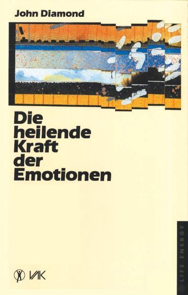 Die heilende Kraft der Emotionen - John Diamond
