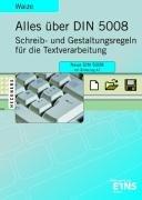 Alles über DIN 5008: Kommentar und Erläuterungen zur Norm DIN 5008 Schreib- und Gestaltungsregeln für die Textverarbeitung mit ... zum Gestalten von E-Mails und SMS-Nachrichten